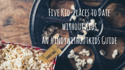 Five Kid-Places in Indianapolis to Date without Kids