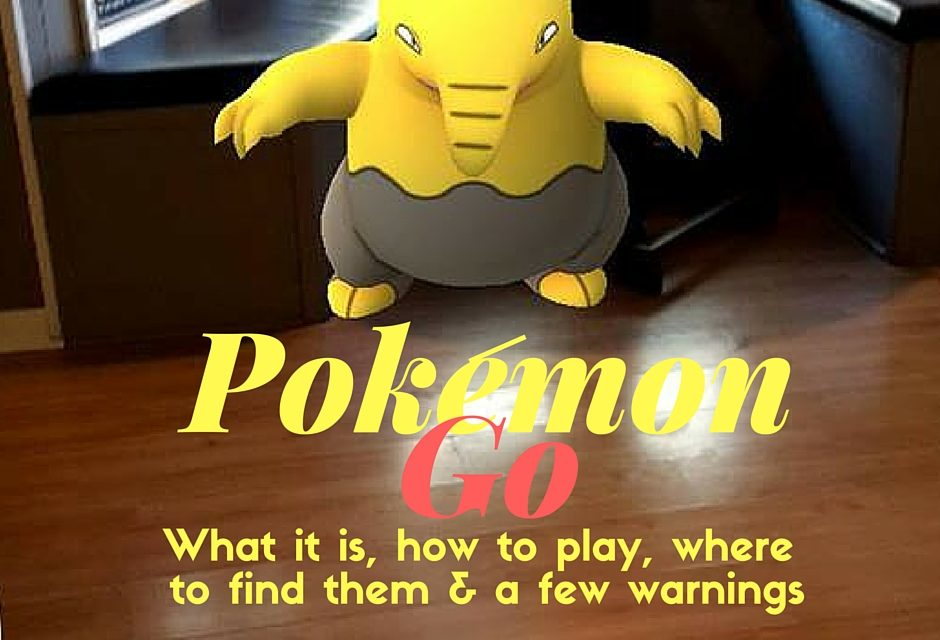 Pokémon Go | The How, Where, Why & Warnings