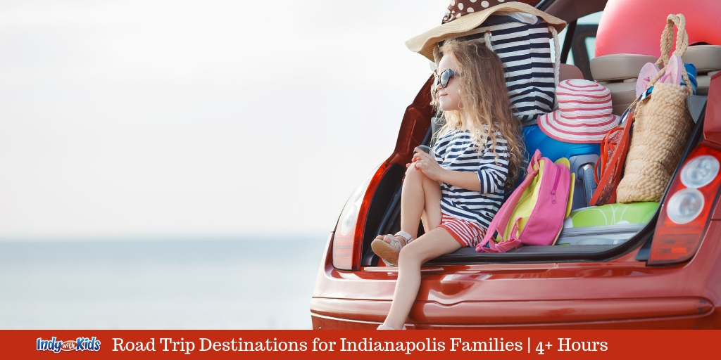 Family Road Trip Destinations: 4 Hours or More From Indy